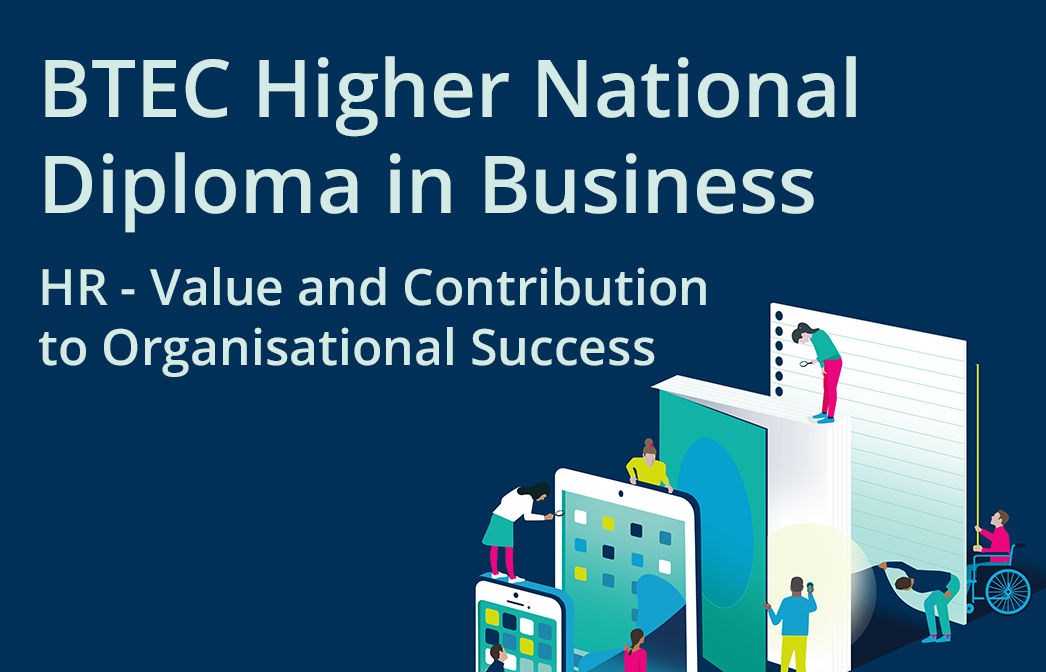 HN Online Unit 36: Human Resources - Value and Contribution to Organisational Success - BTEC Higher National